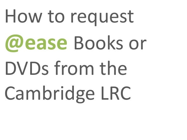 How to request@ease Books orDVDs from theCambridge LRC