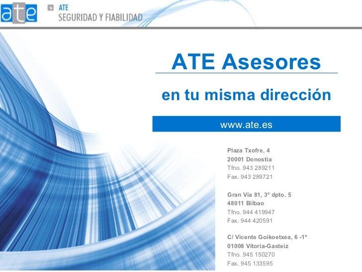 ATE Asesores en tu misma dirección www.ate.es C/ Vicente Goikoetxea, 6 -1º 01008 Vitoria-Gasteiz   Tfno. 945 150270  Fax. ...