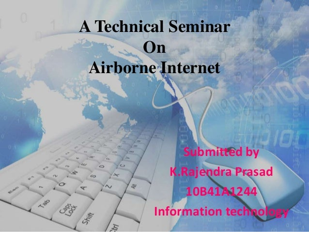 A Technical Seminar On Airborne Internet Submitted by K.Rajendra Prasad 10B41A1244 Information technology