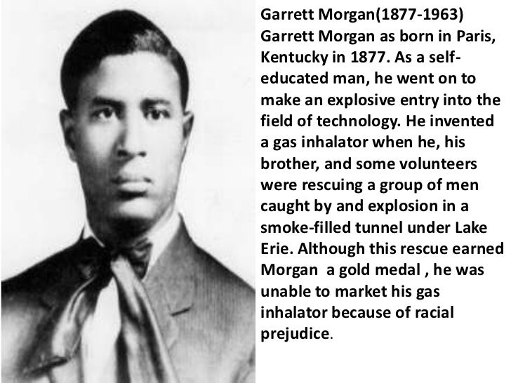 a biography of garret augustus morgan Garrett morgan: a biography garrett morgan garrett augustus morgan was born on march 4, 1877 in paris, kentucky, the seventh of eleven children to sydney and elizabeth morgan his parents had previously been slaves, freed by the emancipation proclamation.