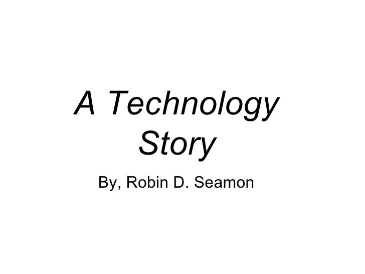 A Technology Story By, Robin D. Seamon
