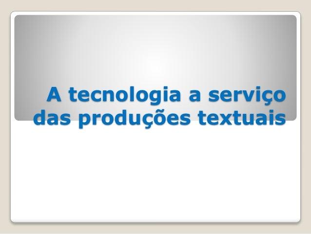 A tecnologia a serviço das produções textuais