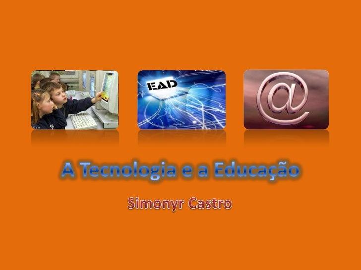 A tecnologia e a educação