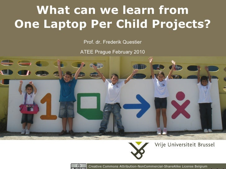 What can we learn from One Laptop Per Child Projects?            Prof. dr. Frederik Questier           ATEE Prague Februar...