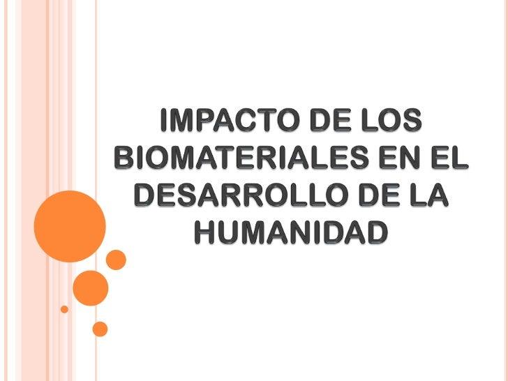IMPACTO DE LOS BIOMATERIALES EN EL DESARROLLO DE LA HUMANIDAD<br />