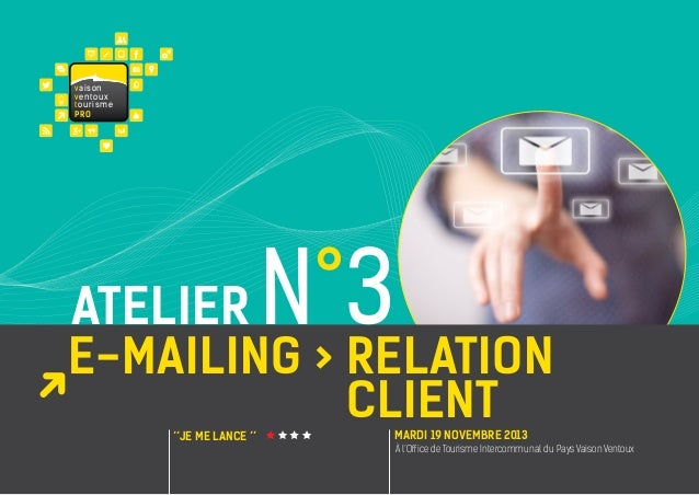 va i s on ventoux touris m e PRO  N°3  atelier E-Mailing > Relation Client ''JE ME LANCE ''  MARDI 19 NOVEMBRE 2013  À l'O...