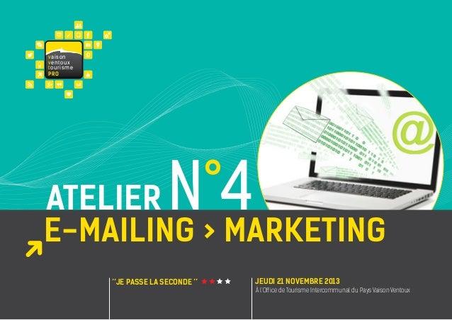 va i s on ventoux touris m e PRO  N°4  atelier E-Mailing > marketing ''JE passe la seconde ''  jeudi 21 NOVEMBRE 2013 À l'...