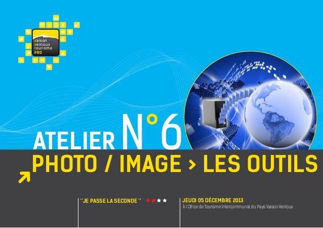 va i s on ventoux touris m e PRO  N°6  atelier PHOTO / IMAGE > LES OUTILS ''JE PASSE la seconde ''  JEUDI 05 décembre 2013...