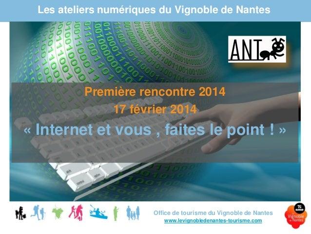 Les ateliers numériques du Vignoble de Nantes  Première rencontre 2014 17 février 2014  « Internet et vous , faites le poi...