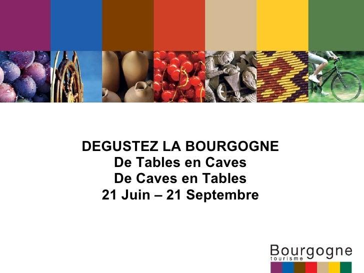 DEGUSTEZ LA BOURGOGNE De Tables en Caves De Caves en Tables 21 Juin – 21 Septembre
