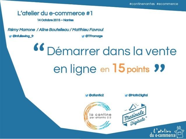 """#cantinenantes #ecommerce#cantinenantes #ecommerce """" """"Démarrer dans la vente en ligne en 15points L'atelier du e-commerce ..."""