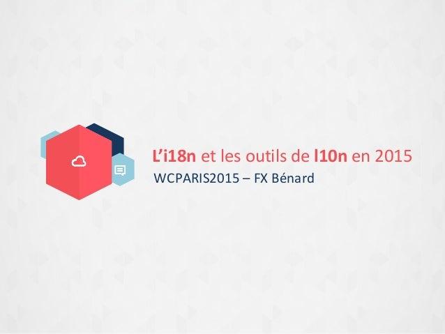 L'i18n et les outils de l10n en 2015 WCPARIS2015 – FX Bénard