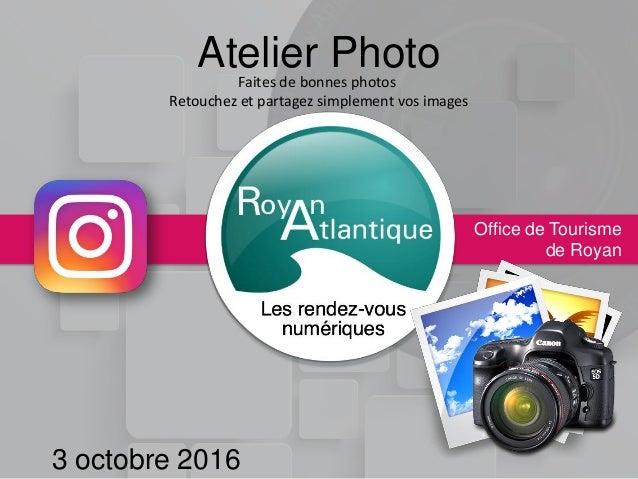 Atelier Photo Office de Tourisme de Royan Faites de bonnes photos Retouchez et partagez simplement vos images 3 octobre 20...