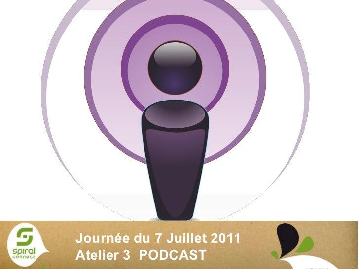 Journée du 7 Juillet 2011 Atelier 3  PODCAST