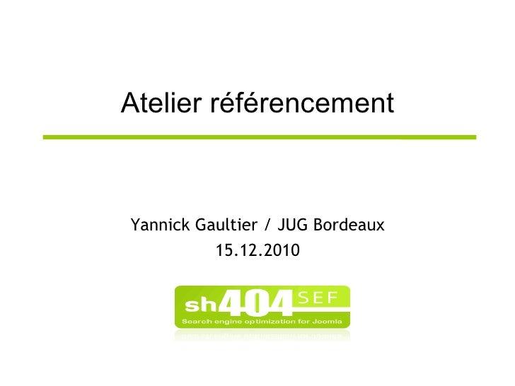 <ul>Atelier référencement </ul><ul>Yannick Gaultier / JUG Bordeaux 15.12.2010 </ul>