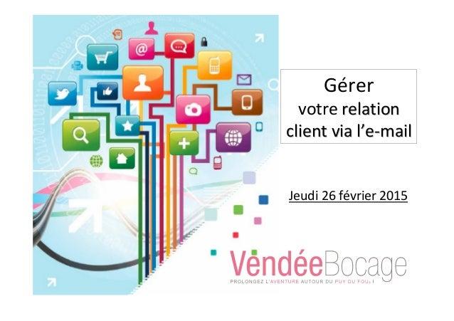 Gérer votre relationrelation client via lclient via l''ee--mailmail Jeudi 26 février 2015