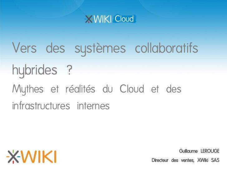 Vers des systèmes collaboratifshybrides ?Mythes et réalités du Cloud et desinfrastructures internes                       ...