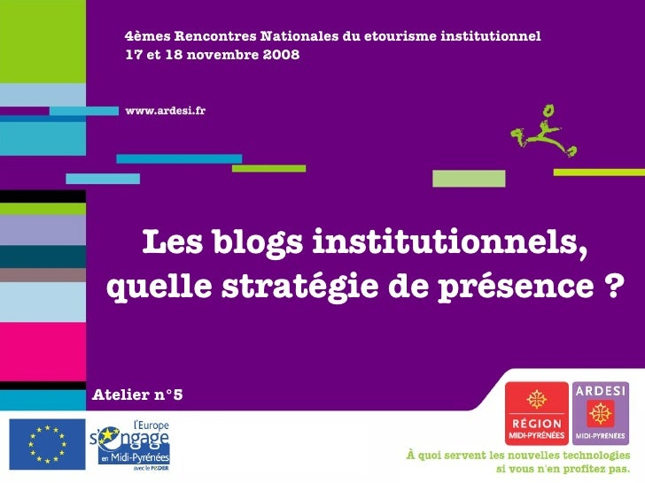 4èmes Rencontres Nationales du etourisme institutionnel 17 et 18 novembre 2008 Les blogs institutionnels, quelle stratégie...