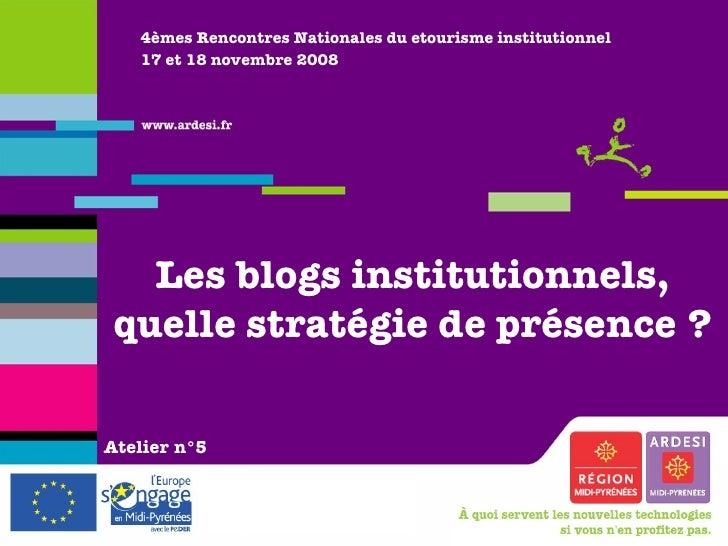 4èmes Rencontres Nationales du etourisme institutionnel 17 et 18 novembre 2008 Les blogs institutionnels, quelle stratégie...