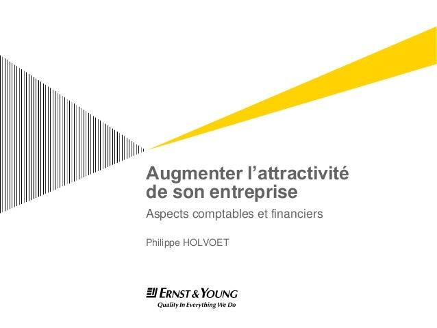 Augmenter l'attractivitéde son entrepriseAspects comptables et financiersPhilippe HOLVOET
