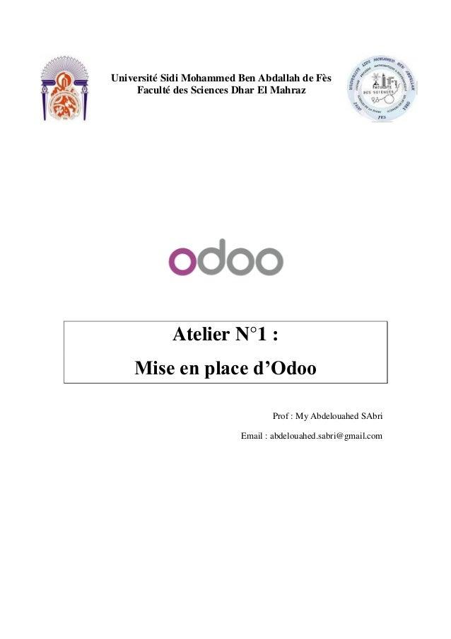 Université Sidi Mohammed Ben Abdallah de Fès Faculté des Sciences Dhar El Mahraz Atelier N°1 : Mise en place d'Odoo Prof :...