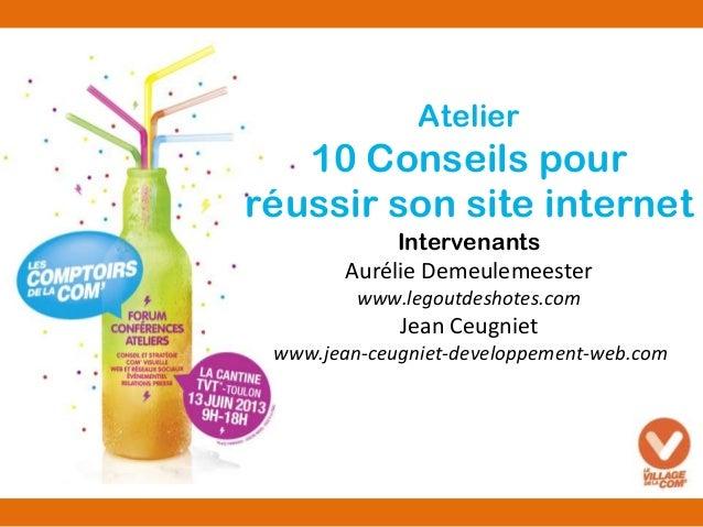 Atelier 10 Conseils pour réussir son site internet Intervenants Aurélie Demeulemeester www.legoutdeshotes.com Jean Ceugnie...