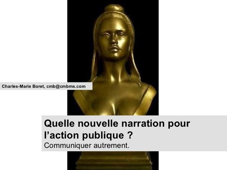 Charles-Marie Boret, cmb@cmbms.com                 Quelle nouvelle narration pour                 l'action publique ?     ...