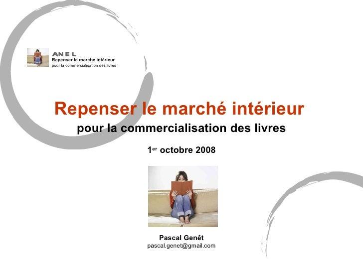 Repenser le marché intérieur   pour la commercialisation des livres 1 er  octobre  2008 <ul><ul><ul><li>Pascal Genêt </li>...