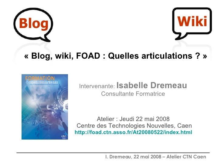 Atelier : Jeudi 22 mai 2008  Centre des Technologies Nouvelles, Caen   http:// foad.ctn.asso.fr /At20080522/ index.html   ...