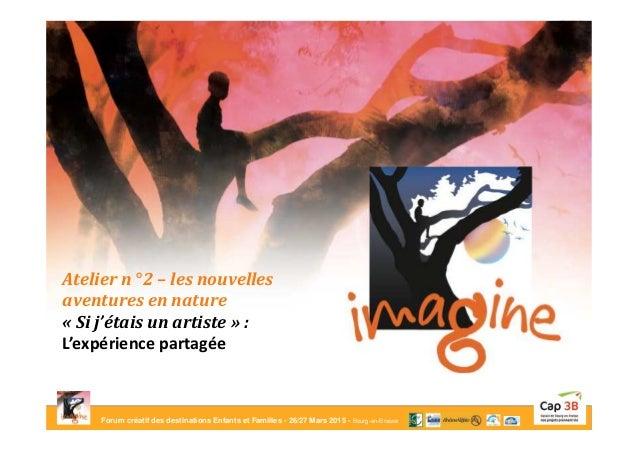 Forum créatif des destinations Enfants et Familles - 26/27 Mars 2015 - Bourg-en-Bresse Atelier n° 2 – les nouvelles aventu...