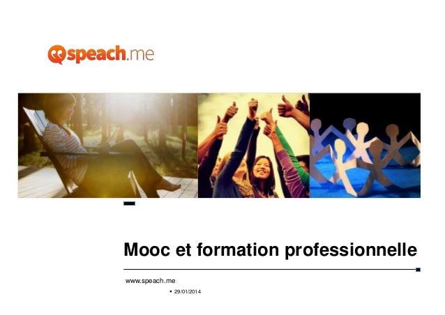 Mooc et formation professionnelle www.speach.me  29/01/2014  1