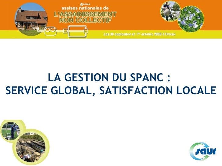 LA GESTION DU SPANC :  SERVICE GLOBAL, SATISFACTION LOCALE