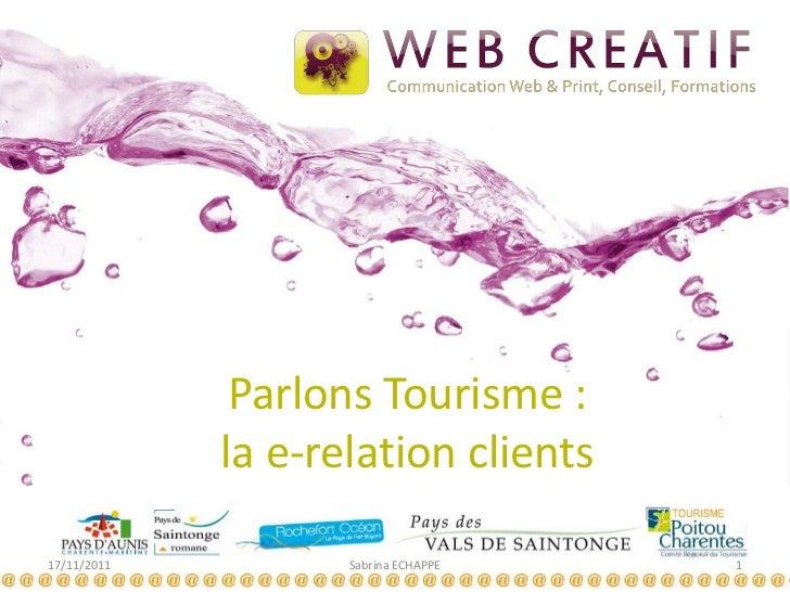 Parlons Tourisme :             la e-relation clients17/11/2011          Sabrina ECHAPPE   1
