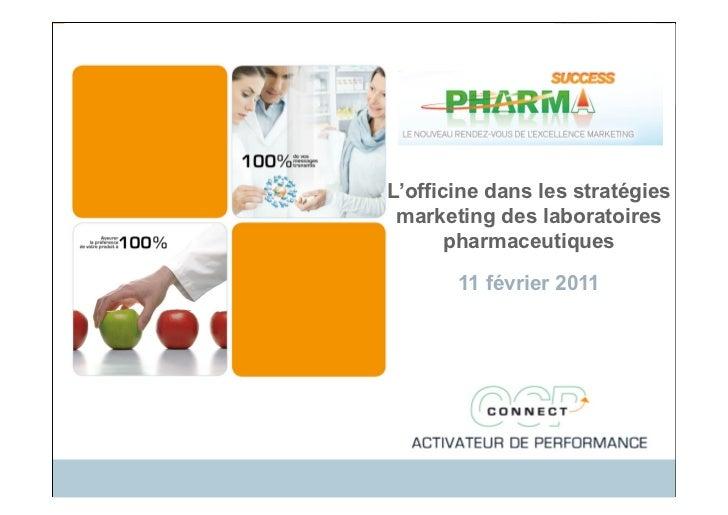 L'officine dans les stratégies marketing des laboratoires       pharmaceutiques       11 février 2011        Ce document e...