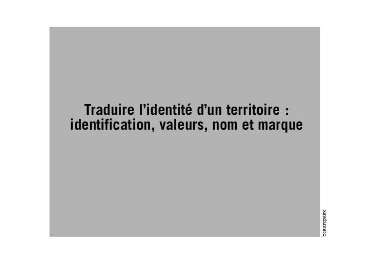 Traduire l'identité d'un territoire:identification, valeurs, nom et marque