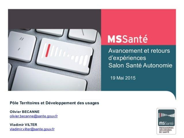 19 Mai 2015 Avancement et retours d'expériences Salon Santé Autonomie Pôle Territoires et Développement des usages Olivier...