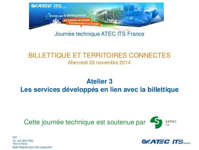 Journée technique ATEC ITS France  BILLETTIQUE ET TERRITOIRES CONNECTES  Mercredi 26 novembre 2014  Atelier 3  Les service...
