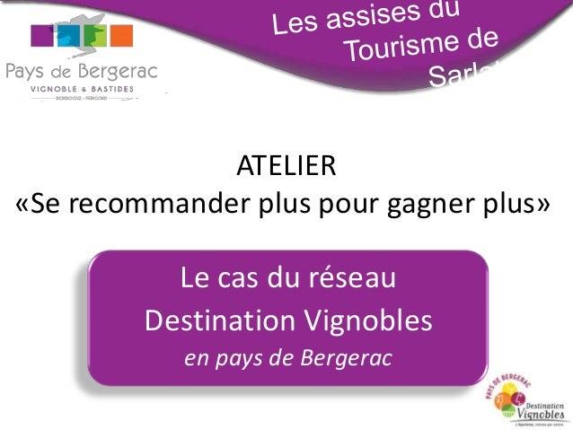 ATELIER «Se recommander plus pour gagner plus»  Le cas du réseau Destination Vignobles en pays de Bergerac