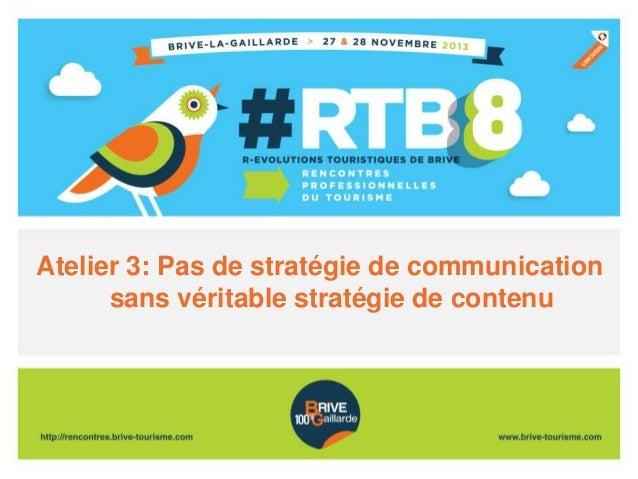 Atelier 3: Pas de stratégie de communication sans véritable stratégie de contenu
