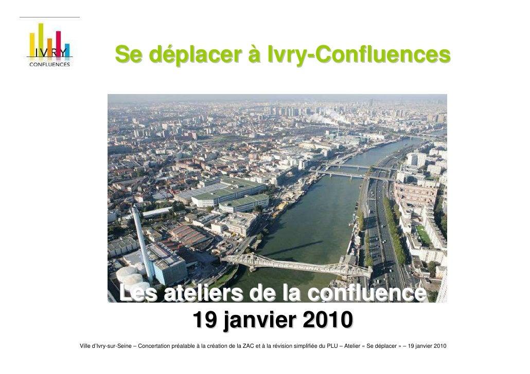 Se déplacer à Ivry-Confluences                    Les ateliers de la confluence                       19 janvier 2010 Vill...