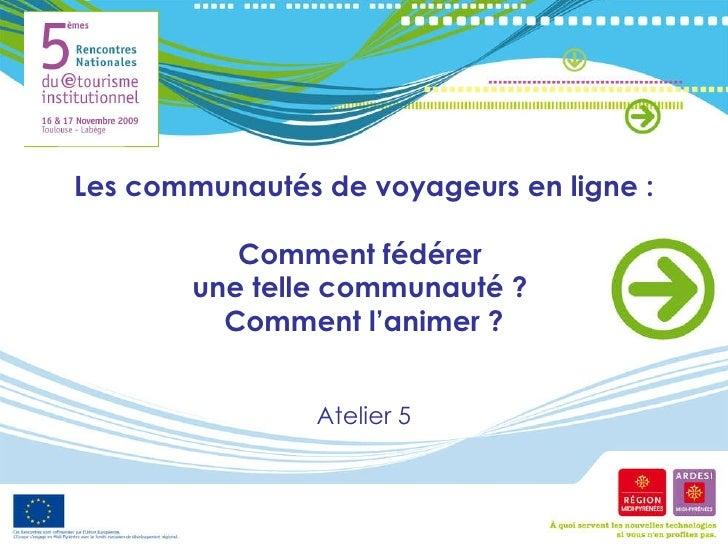 Les communautés de voyageurs en ligne : Comment fédérer  une telle communauté ?  Comment l'animer ? Atelier 5