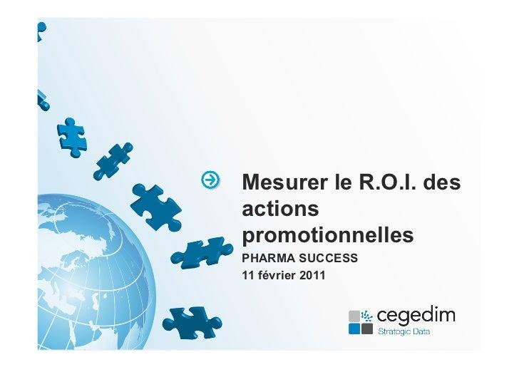 Mesurer le R.O.I. desactionspromotionnellesPHARMA SUCCESS11 février 2011