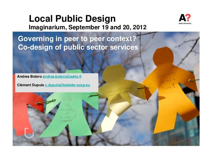 Local Public Design      Imaginarium, September 19 and 20, 2012Governing in peer to peer context?Co-design of public secto...
