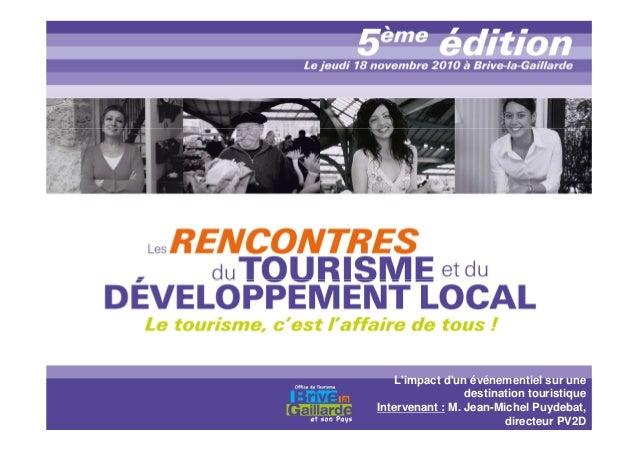 L'impact d'un événementiel sur une destination touristique Intervenant : M. Jean-Michel Puydebat, directeur PV2D