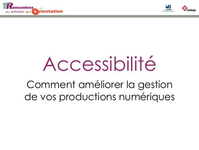 AccessibilitéComment améliorer la gestionde vos productions numériques