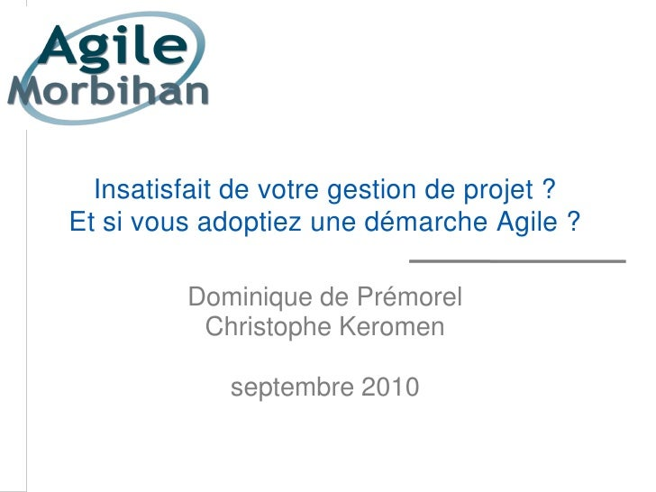 Insatisfait de votre gestion de projet ? Et si vous adoptiez une démarche Agile ?           Dominique de Prémorel         ...