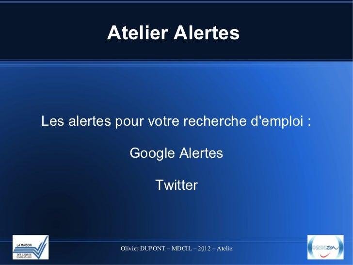Atelier AlertesLes alertes pour votre recherche demploi :               Google Alertes                        Twitter     ...