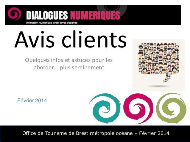 Avis clients Quelques infos et astuces pour les aborder… plus sereinement  Février 2014  Office de Tourisme de Brest métro...