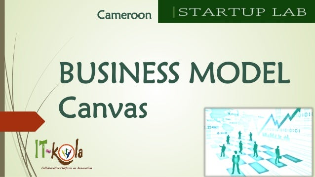 BUSINESS MODEL Canvas  Collaborative Platform on Innovation  Cameroon