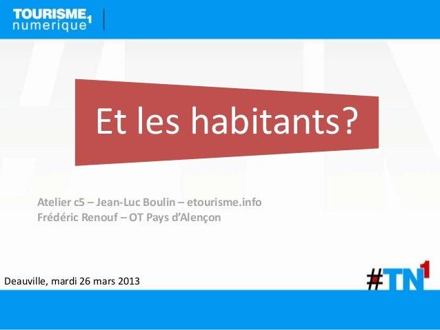 Et les habitants?       Atelier c5 – Jean-Luc Boulin – etourisme.info       Frédéric Renouf – OT Pays d'AlençonDeauville, ...